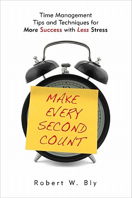 Make Every Second Count By Bly, Robert W.