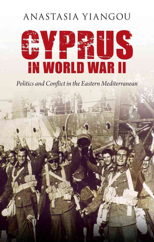 Cyprus in World War II By Yiangou, Anastasia